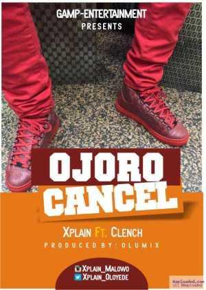 Xplain - Ojoro Cancel (Prod. Olumix) ft. Clench